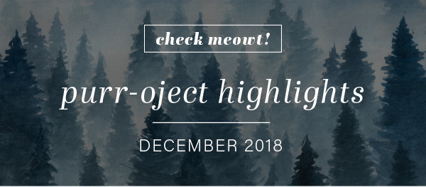 CHECK MEOWT! Purr-oject Highlights December 2018