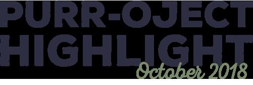 PURR-OJECT HIGHLIGHT October 2018